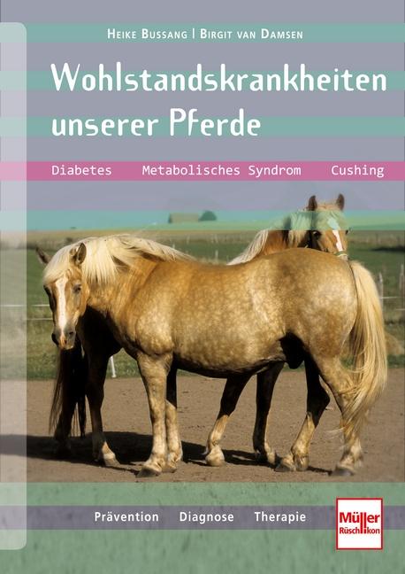 Wohlstandskrankheiten unserer Pferde: Diabetes, Metabolisches Syndrom, Cushing, Prävention, Diagnose, Therapie - Heike B