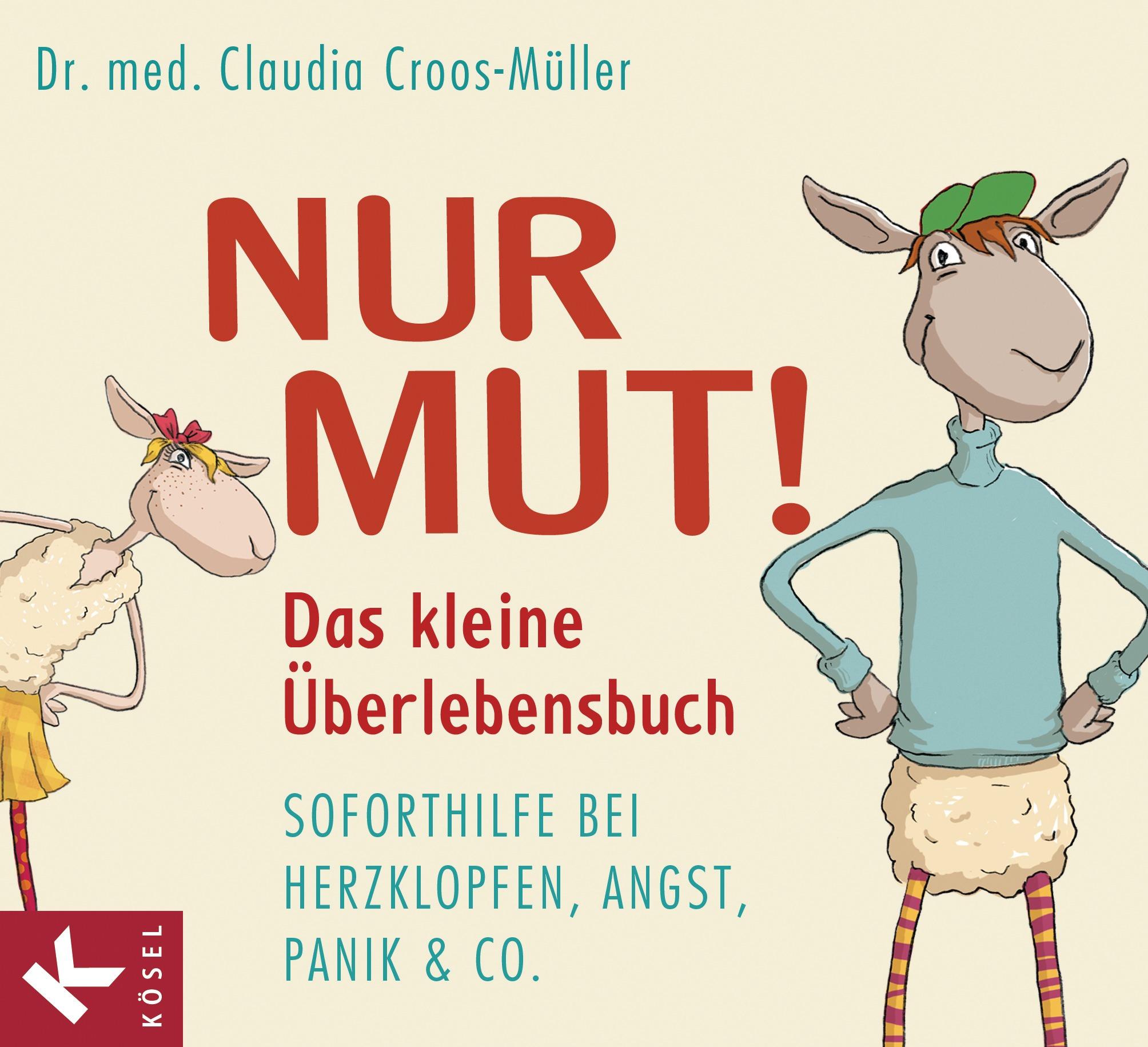 Nur Mut! - Das kleine Überlebensbuch: Soforthilfe bei Herzklopfen, Angst, Panik & Co. - Claudia Croos-Müller