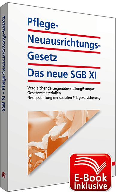 Pflege-Neuausrichtungs-Gesetz: Das neue SGB XI inkl. E-Book: Vergleichende Gegenüberstellung/Synopse; Gesetzesmaterialien; Neugestaltung der sozialen Pflegeversicherung - Walhalla Fachredaktion