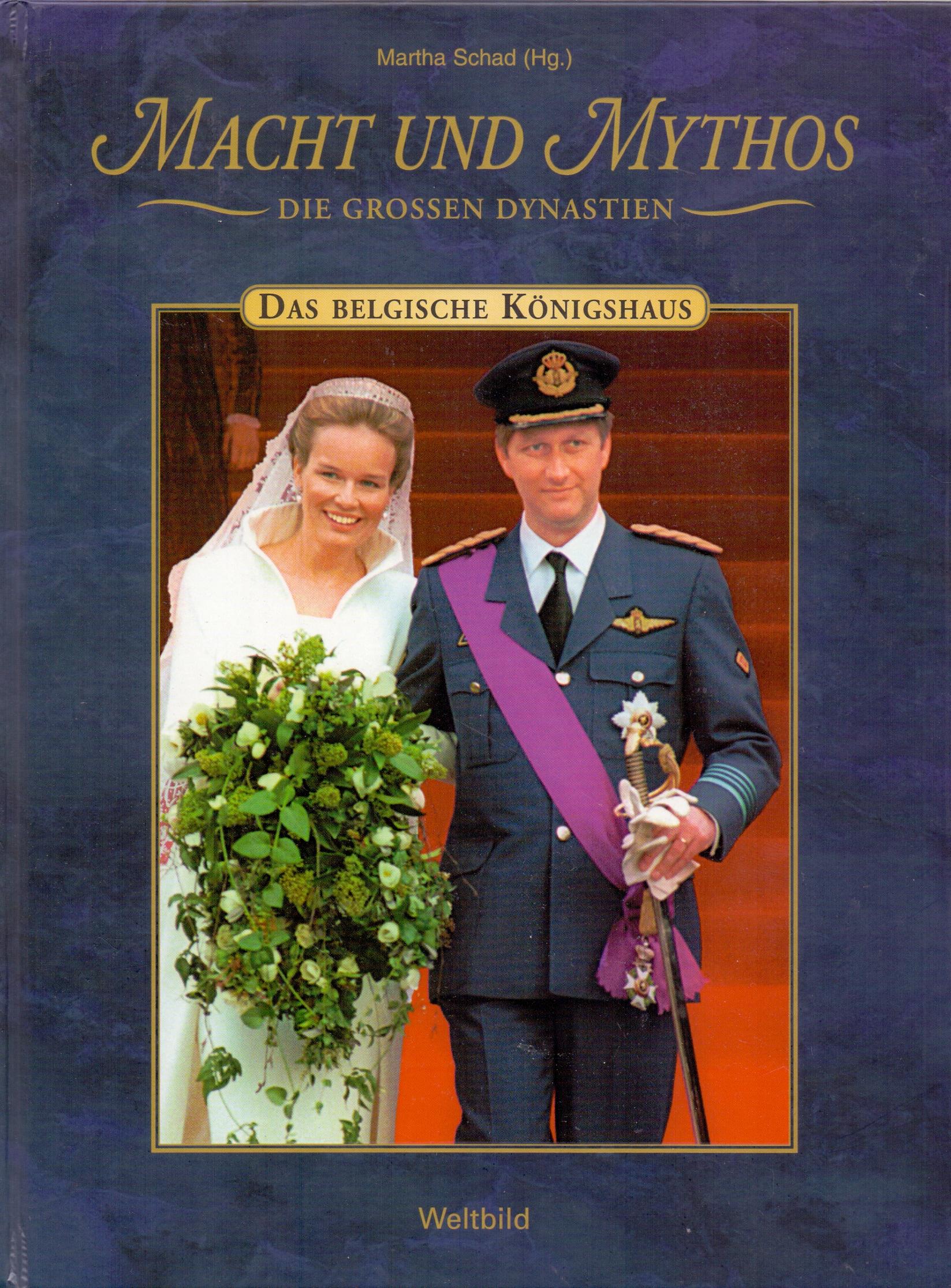 Macht und Mythos: Die Grossen Dynastien - Das Belgische Königshaus - Martha Schad [Gebundene Ausgabe, Weltbild]