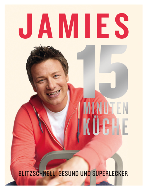 Jamies 15-Minuten-Küche: Blitzschnell, gesund und superlecker - Jamie Oliver [Gebundene Ausgabe]