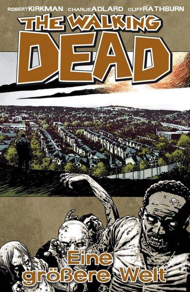 The Walking Dead: Band 16 - Eine größere Welt - Robert Kirkman