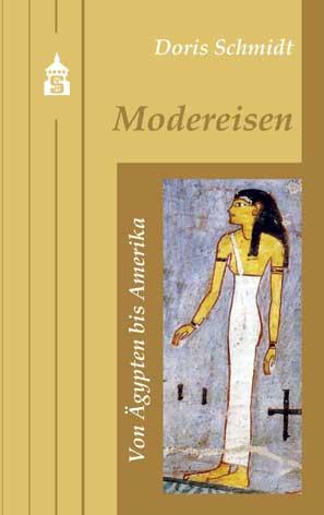 Modereisen 1: Band 1: Von Ägypten bis Amerika - Schmidt, Doris