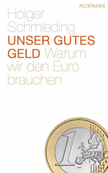 Unser gutes Geld. Warum wir den Euro brauchen -...