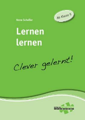 Lernen lernen - clever gelernt: Ab Klasse 4 - Scheller, Anne