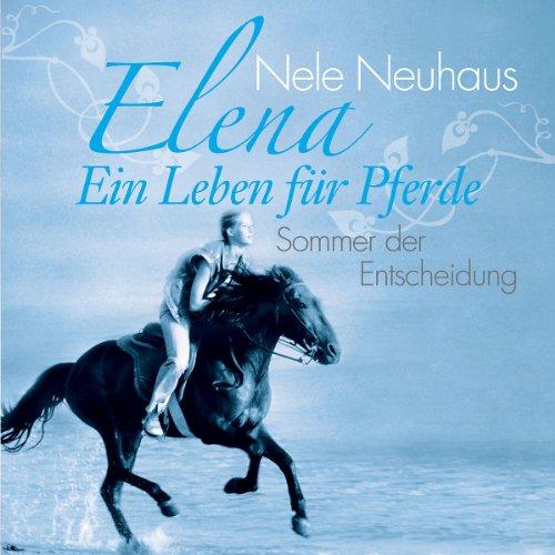 Elena - Ein Leben für Pferde: Folge 2 - Sommer der Entscheidung - Nele Neuhaus [Audio CD]