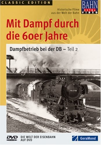 Mit Dampf durch die 60er-Jahre - Dampfbetrieb bei der DB - Teil 2