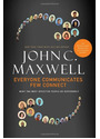 Everyone Communicates Few Connect - What the Most Effective People Do Differently - John C. Maxwell