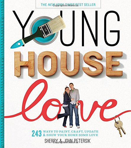 Young House Love: 243 Ways to paint, craft, upd...