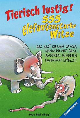 Tierisch lustig!: 555 elefantenstarke Witze