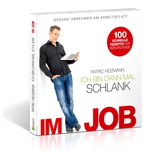 Ich bin dann mal schlank im Job: Gesund abnehmen am Arbeitsplatz - Patric Heizmann