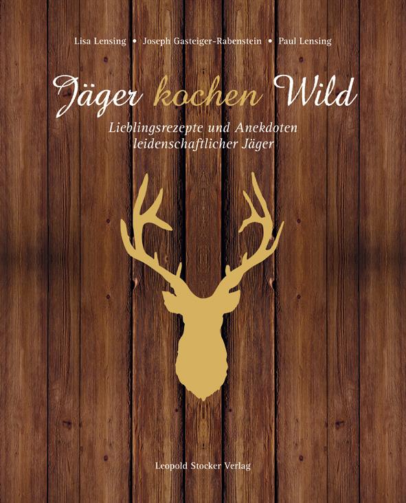 Jäger kochen Wild: Lieblingsrezepte und Anekdot...