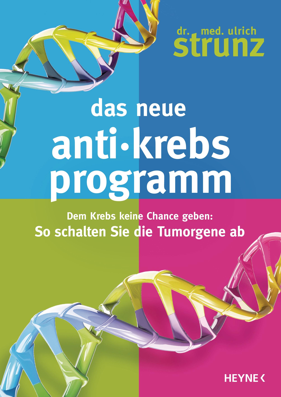 Das neue Anti-Krebs-Programm: Dem Krebs keine Chance geben: So schalten Sie die Tumor-Gene ab - Strunz, Ulrich