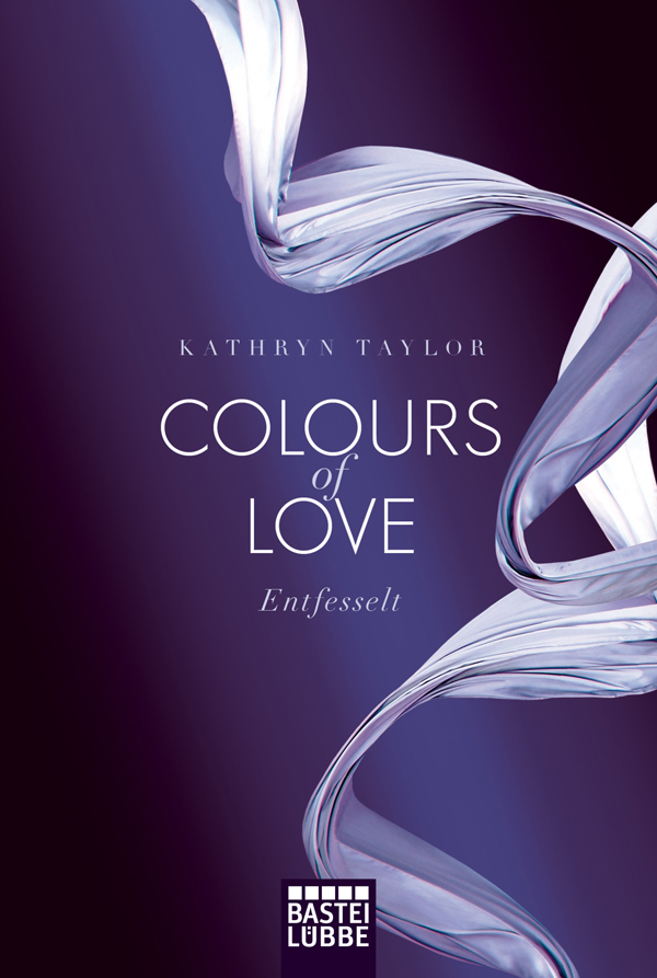 Colours of Love - Entfesselt: Roman - Taylor, Kathryn