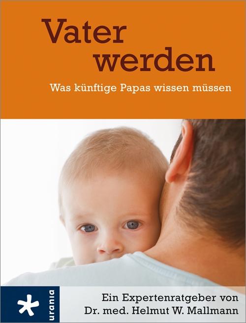 Vater werden: Was künftige Papas wissen müssen ...