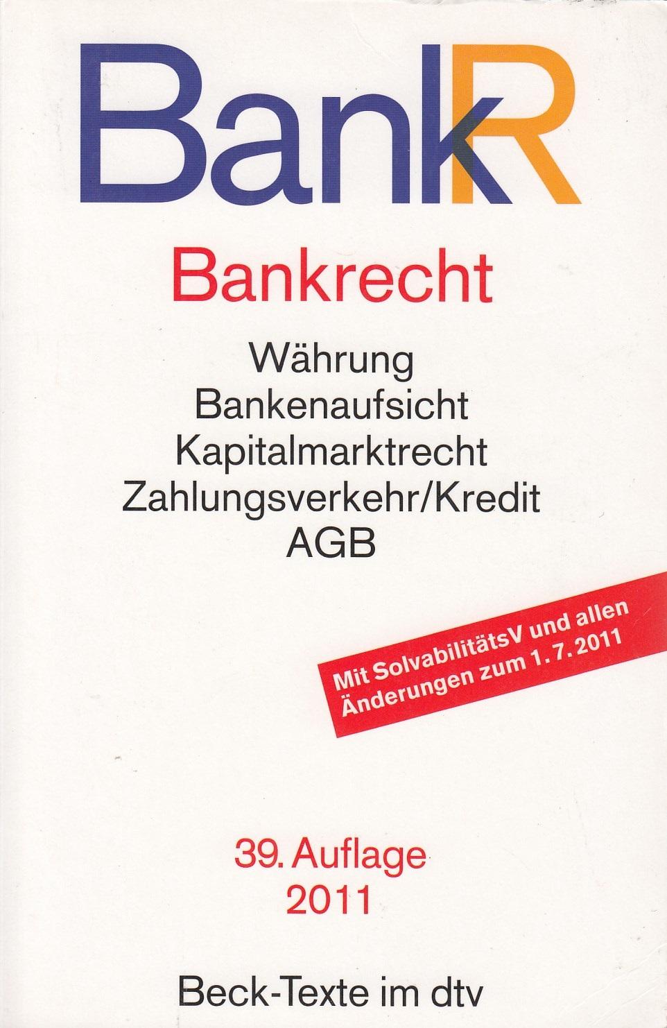 BankR - Bankrecht: Währung, Bankenaufsicht, Zahlungsverkehr/Kredit, AGB [Taschenbuch, 39. Auflage 2011]