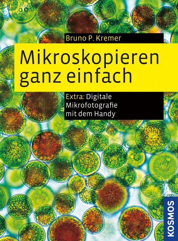 Mikroskopieren ganz einfach: Extra: Digitale Mikrofotografie mit dem Handy - Bruno P. Kremer