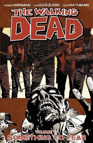The Walking Dead: Volume 17 - Something To Fear - Robert Kirkman