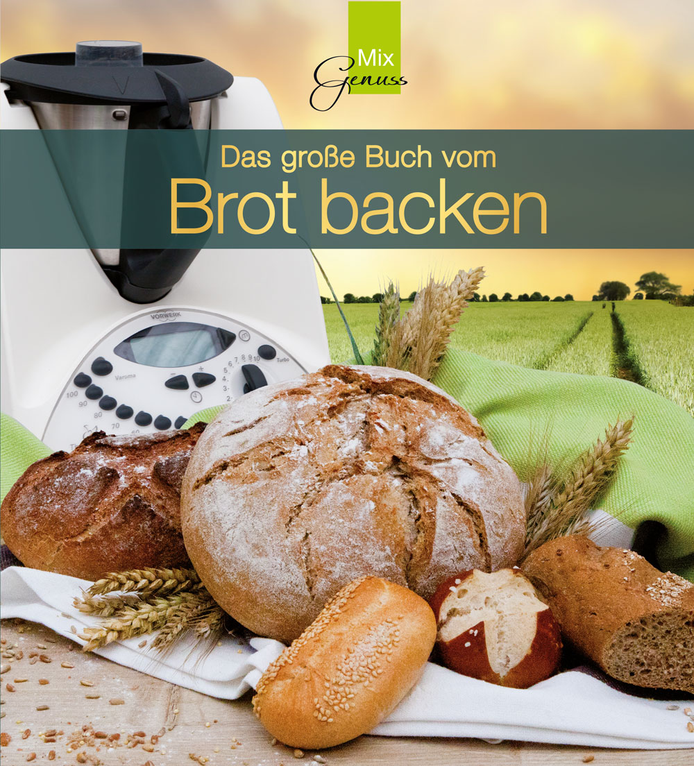 Das große Buch vom Brot backen: mit dem Thermomix - Thomas Wild (Hrsg.)