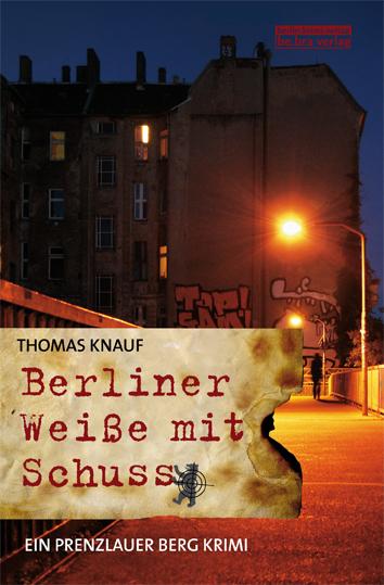 Berliner Weiße mit Schuss: Ein Prenzlauer Berg ...