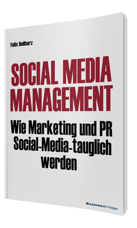 Social Media Management: Wie Marketing und PR Social Media-tauglich werden - Felix Beilharz