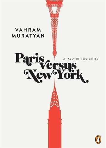 Paris versus New York: A Tally of Two Cities - Muratyan, Vahram