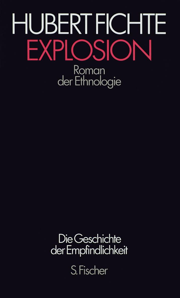 Die Geschichte der Empfindlichkeit: Explosion: Roman der Ethnologie - Hubert Fichte