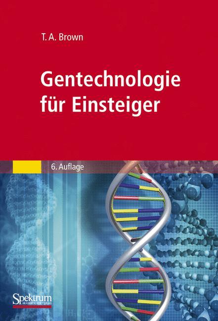 Gentechnologie für Einsteiger - T. A. Brown [6. Auflage 2011]