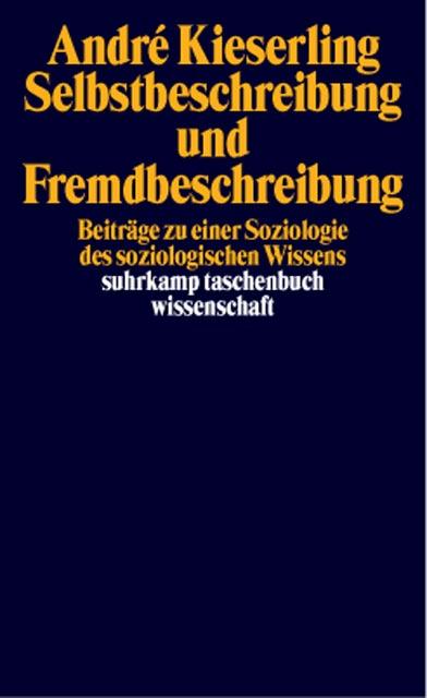 Selbstbeschreibung und Fremdbeschreibung: Beiträge zu einer Soziologie des soziologischen Wissens - André Kieserling