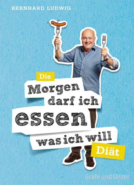 Morgen darf ich essen, was ich will Diät - Bernhard Ludwig