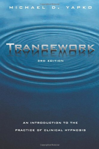 Trancework: An Introduction to the Practice of Clinical Hypnosis - Michael D. Yapko, PH. D. [3rd Edition; Hardcover]