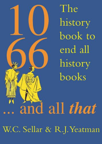1066 And All That: The History Book to End All History Books - W. C. Sellar, R. J. Yeatman [Hardcover]