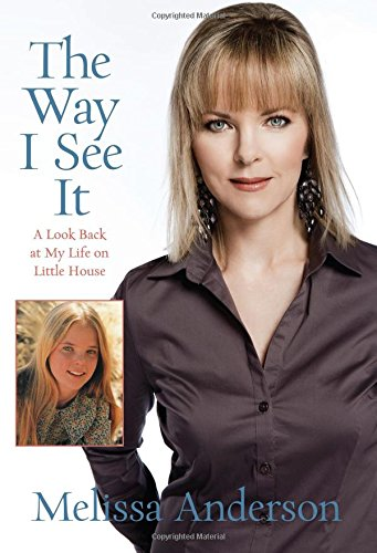 The Way I See It: A Look Back at My Life on Little House - Melissa Anderson [Hardcover]