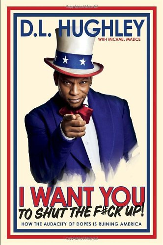 I Want You to Shut the F#ck Up: How the Audacity of Dopes Is Ruining America - D. L. Hughley [Hardcover]