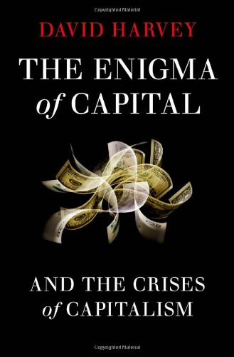 The Enigma of Capital: And the Crises of Capitalism - David Harvey