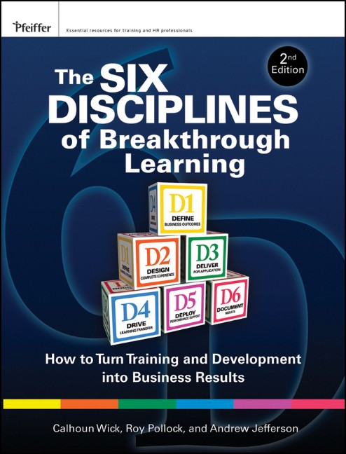 The Six Disciplines of Breakthrough Learning: How to Turn Training and Development into Business Results - Calhoun W. Wick [2nd Edition]