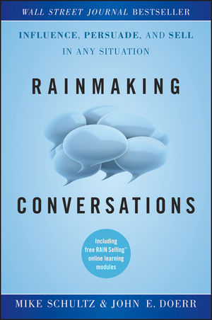 Rainmaking Conversations: Influence, Persuade, and Sell in Any Situation - Mike Schultz