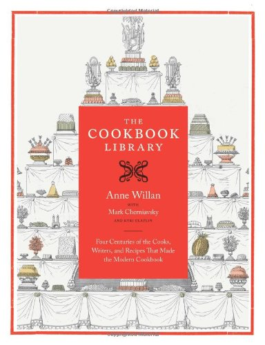 Cookbook Library: Four Centuries of the Cooks, Writers, and Recipes That Made the Modern Cookbook - Anne Willan