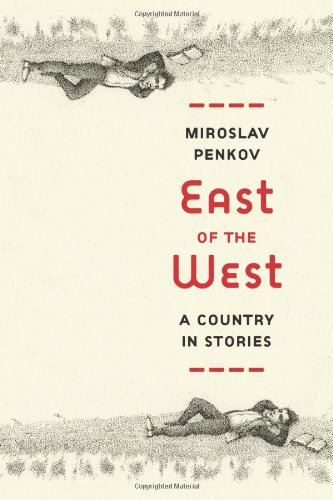 East of the West: A Country in Stories - Miroslav Penkov