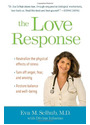 The Love Response: Your Prescription to Turn Off Fear, Anger, and Anxiety to Achieve Vibrant Health and Transform Your Life - Eva M. Selhub, M.D.