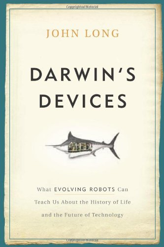 Darwin´s Devices: What Evolving Robots Can Teach Us about the History of Life and the Future of Technology - John Long