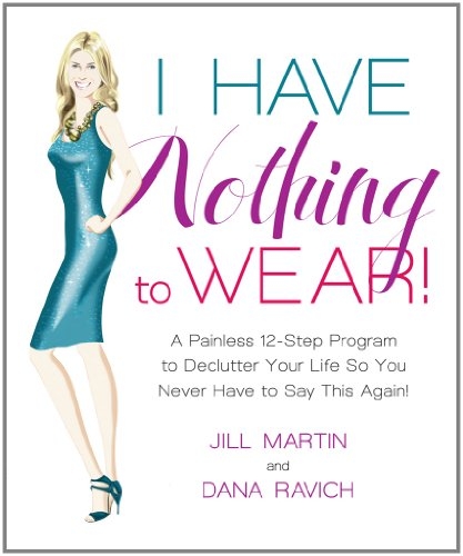 I Have Nothing to Wear!: A Painless 12-Step Pro...