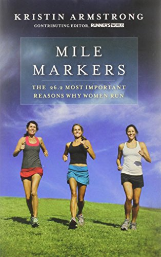 Mile Markers: The 26.2 Most Important Reasons Why Women Run - Kristin Armstrong