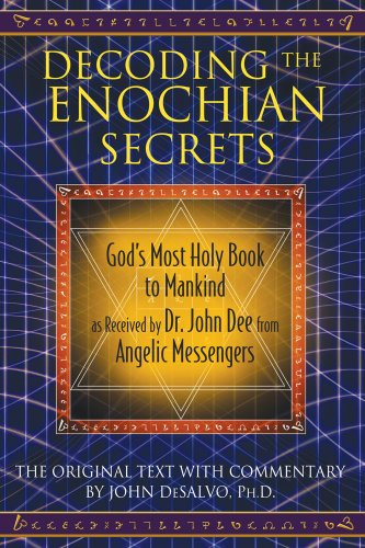 Decoding the Enochian Secrets: God´s Most Holy Book to Mankind as Received by Dr. John Dee from Angelic Messengers - John DeSalvo