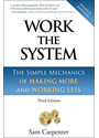 Work the System: The Simple Mechanics of Making More and Working Less - Sam Carpenter