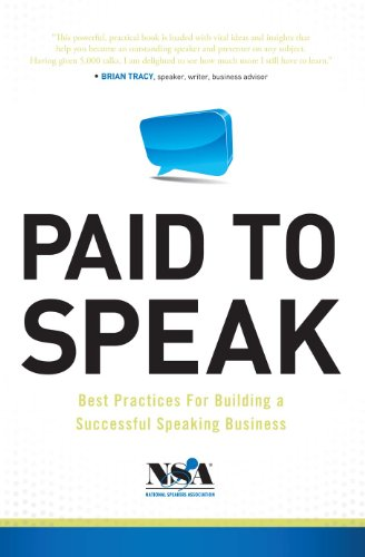 Paid to Speak: Best Practices for Building a Successful Speaking Business - National Speakers Association
