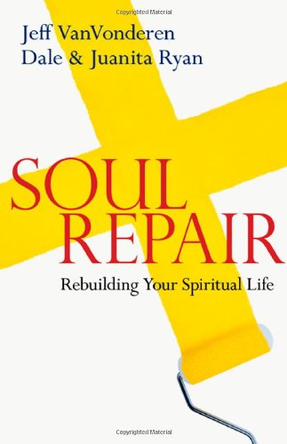 Soul Repair: Rebuilding Your Spiritual Life - Jeff VanVonderen