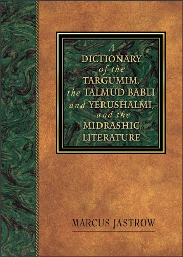 A Dictionary of the Targumim, the Talmud Babli and Yerushalmi, and the Midrashic Literature - Marcus Jastrow