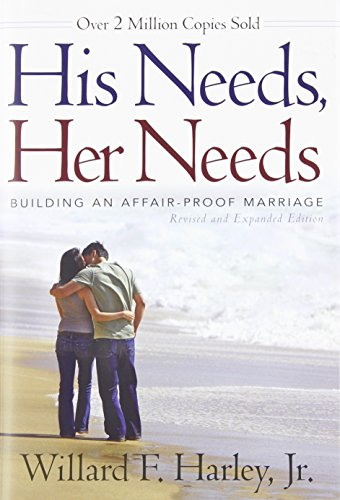 His Needs, Her Needs: Building an Affair-Proof Marriage - Willard F. Harley Jr.