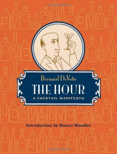 The Hour: A Cocktail Manifesto - Bernard DeVoto